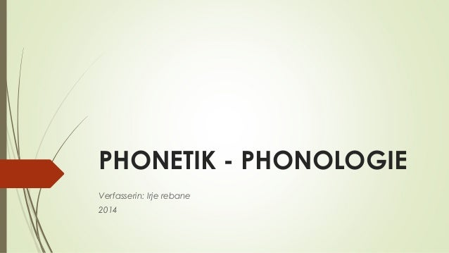 PHONETIK - PHONOLOGIE  Verfasserin: Irje rebane  2014