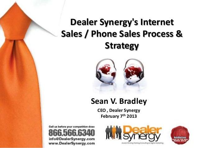 Dealer Synergys InternetSales / Phone Sales Process &           Strategy       Sean V. Bradley        CEO , Dealer Synergy...