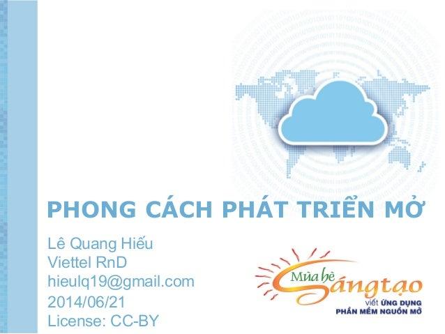 PHONG CÁCH PHÁT TRIỂN MỞ Lê Quang Hiếu Viettel RnD hieulq19@gmail.com 2014/06/21 License: CC-BY