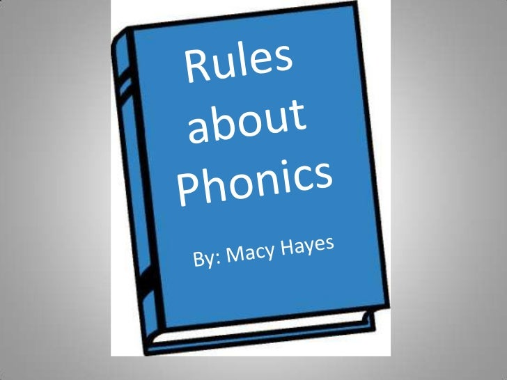Rules about Phonics<br />By: Macy Hayes<br />