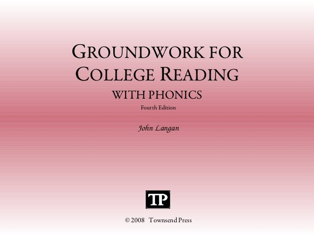 GROUNDWORK FORCOLLEGE READINGWITH PHONICSFourth EditionJohn Langan© 2008 Townsend Press