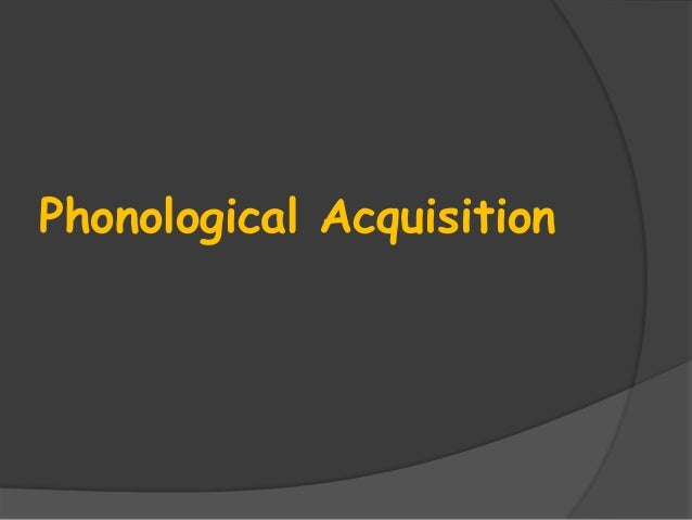 Phonlogical acquistion