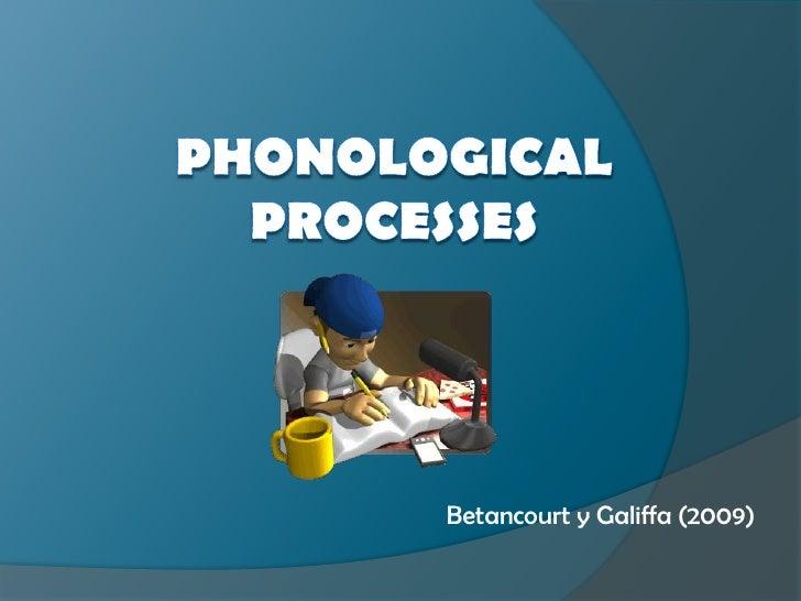 Phonological processes<br />Betancourt y Galiffa (2009)<br />