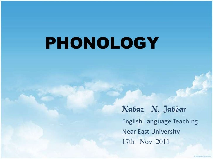 PHONOLOGY      Nabaz N. Jabbar      English Language Teaching      Near East University      17th Nov 2011