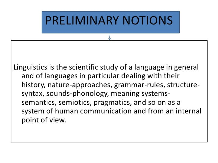 PRELIMINARY NOTIONSLinguistics is the scientific study of a language in general   and of languages in particular dealing w...