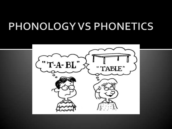 PHONOLOGY                            PHONETICS   Is the basis for further work                                   Is the ...