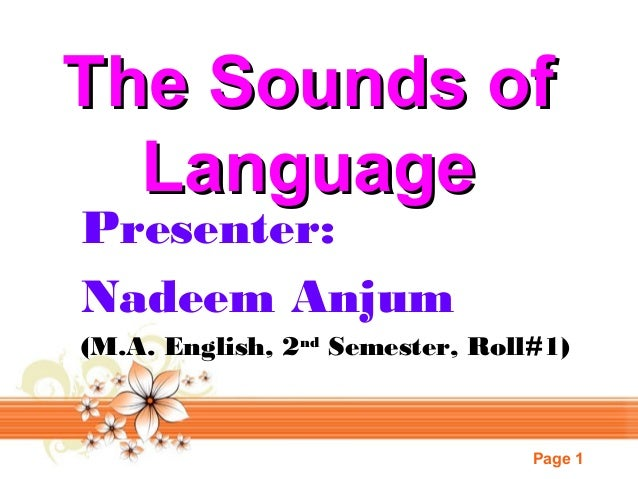 Page 1 The Sounds ofThe Sounds of LanguageLanguage Presenter: Nadeem Anjum (M.A. English, 2nd Semester, Roll#1)