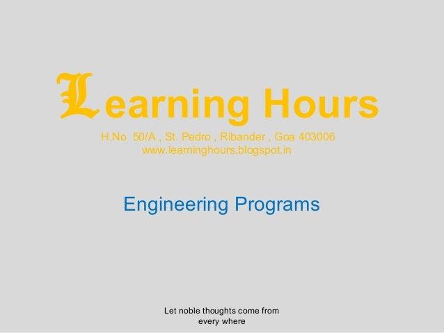L earning Hours  H.No 50/A , St. Pedro , Ribander , Goa 403006        www.learninghours.blogspot.in      Engineering Progr...