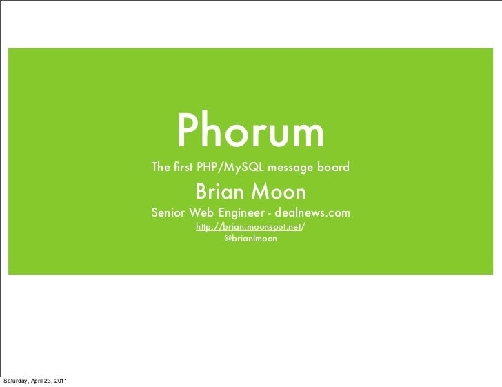 Phorum                           The first PHP/MySQL message board                                  Brian Moon             ...