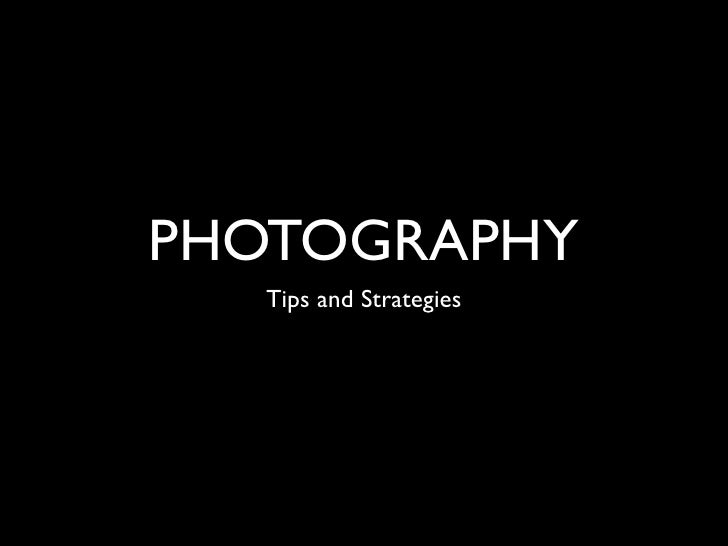 PHOTOGRAPHY    Tips and Strategies