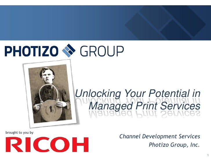 brought to you by<br />Unlocking Your Potential in Managed Print Services<br />Channel Development Services<br />Photizo G...