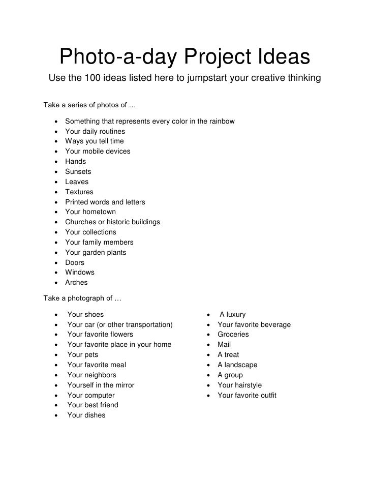Photo-a-day Project Ideas Use the 100 ideas listed here to jumpstart your creative thinkingTake a series of photos of …   ...
