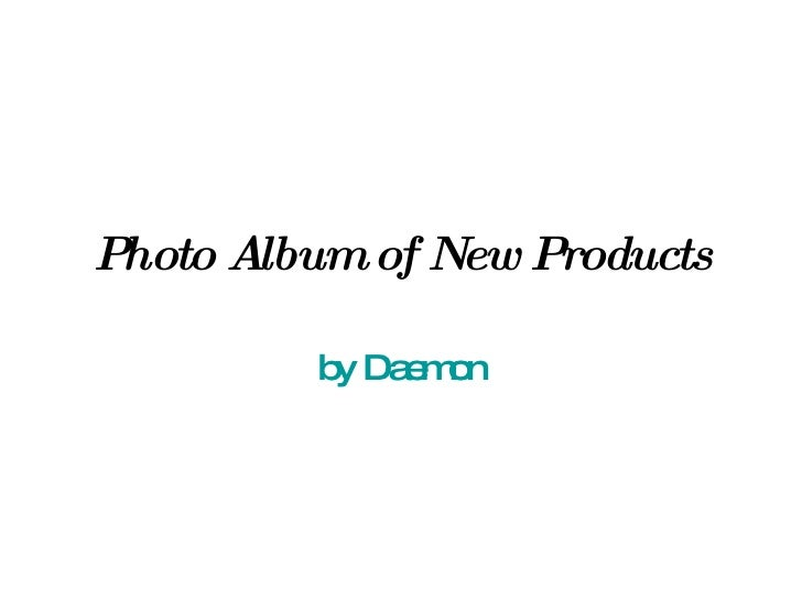 Photo Album of New Products by Daemon