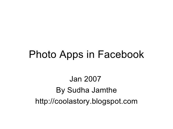 Photo Apps in Facebook Jan 2007  By Sudha Jamthe http://coolastory.blogspot.com