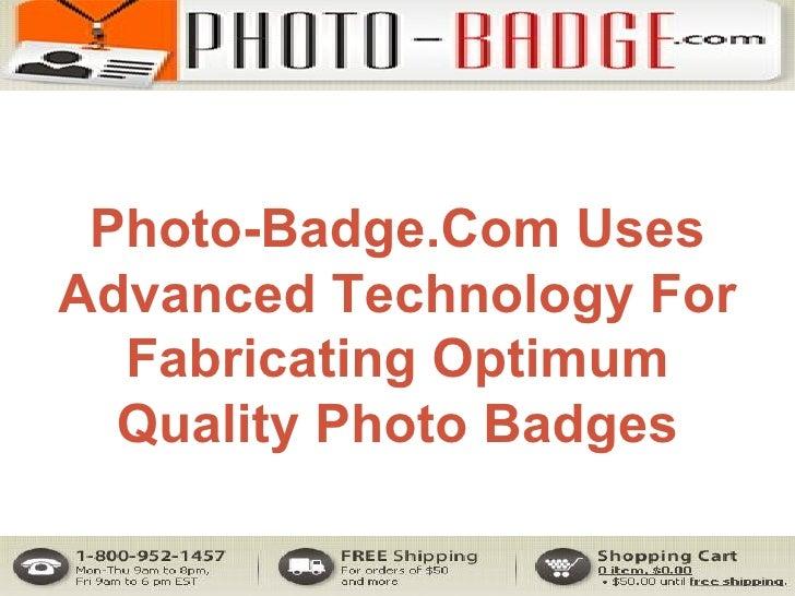 Photo-Badge.Com Uses Advanced Technology For Fabricating Optimum Quality Photo Badges