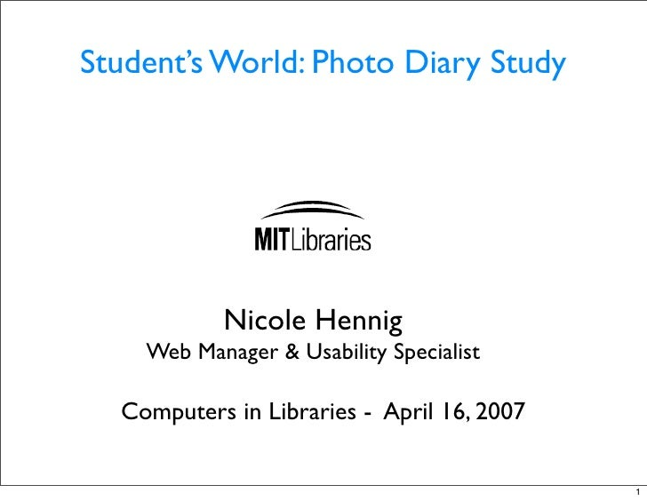 Student's World: Photo Diary Study                Nicole Hennig     Web Manager & Usability Specialist    Computers in Lib...