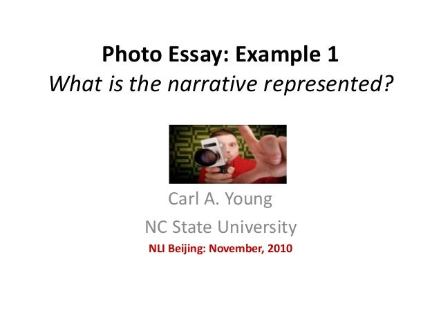 Photo Essay: Example 1 What is the narrative represented? Carl A. Young NC State University NLI Beijing: November, 2010