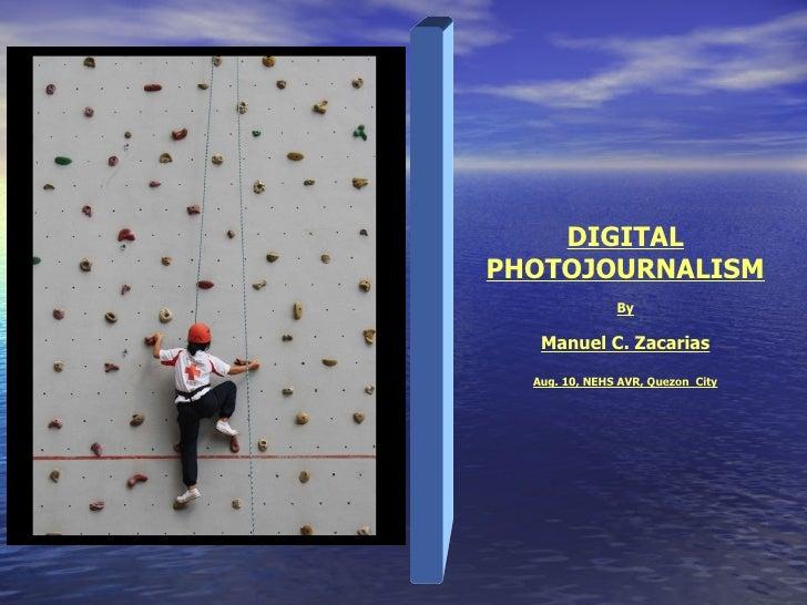 DIGITAL PHOTOJOURNALISM By Manuel C. Zacarias Aug. 10, NEHS AVR, Quezon  City
