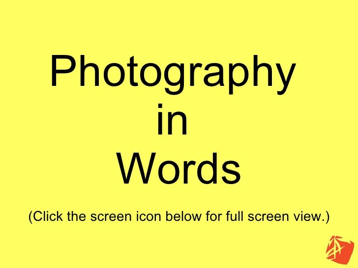 Photography  in  Words (Click the screen icon below for full screen view.)