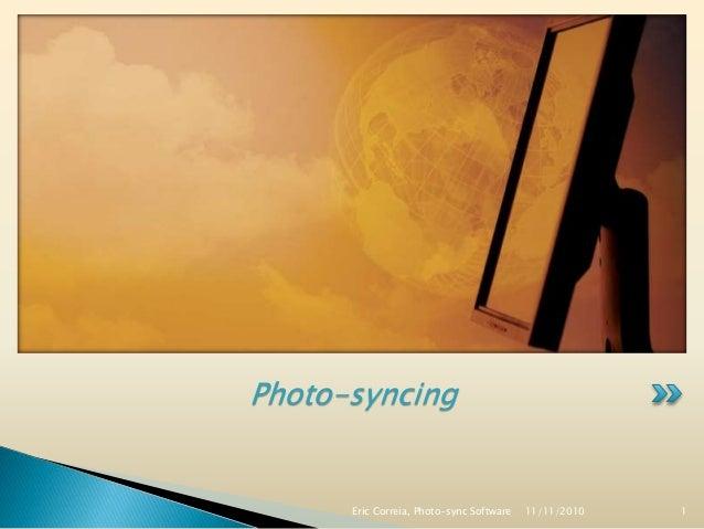 Photo-syncing 11/11/2010Eric Correia, Photo-sync Software 1
