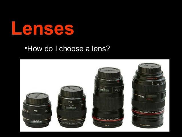 Lenses •How do I choose a lens?