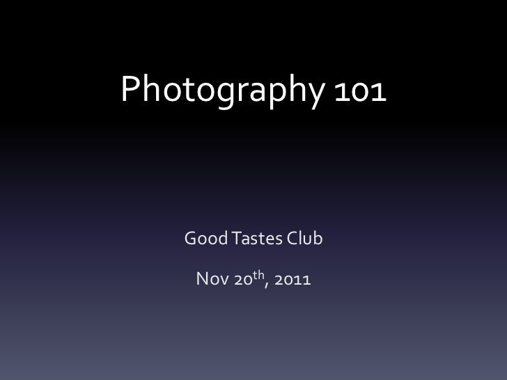 Photography 101   Good Tastes Club    Nov 20th, 2011
