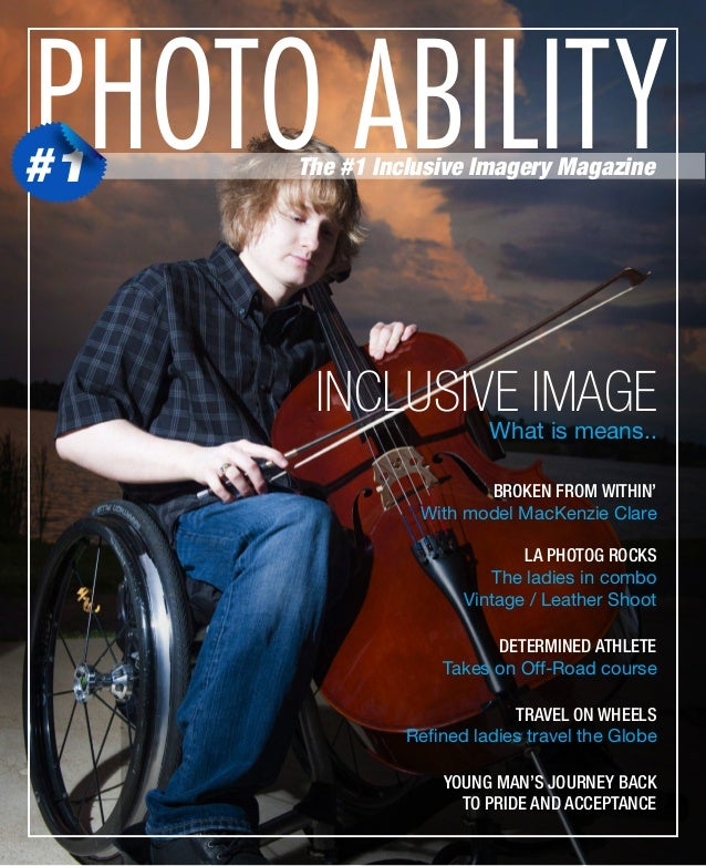 PHOTO ABILITY  #1  The #1 Inclusive Imagery Magazine  INCLUSIVE IMAGE What is means..  BROKEN FROM WITHIN' With model MacK...