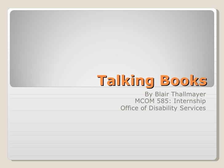 Talking Books By Blair Thallmayer MCOM 585: Internship Office of Disability Services