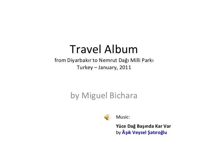 Travel Album from Diyarbakır to Nemrut Dağı Milli Parkı Turkey – January, 2011 by Miguel Bichara Music: . Yüce Dağ Başında...