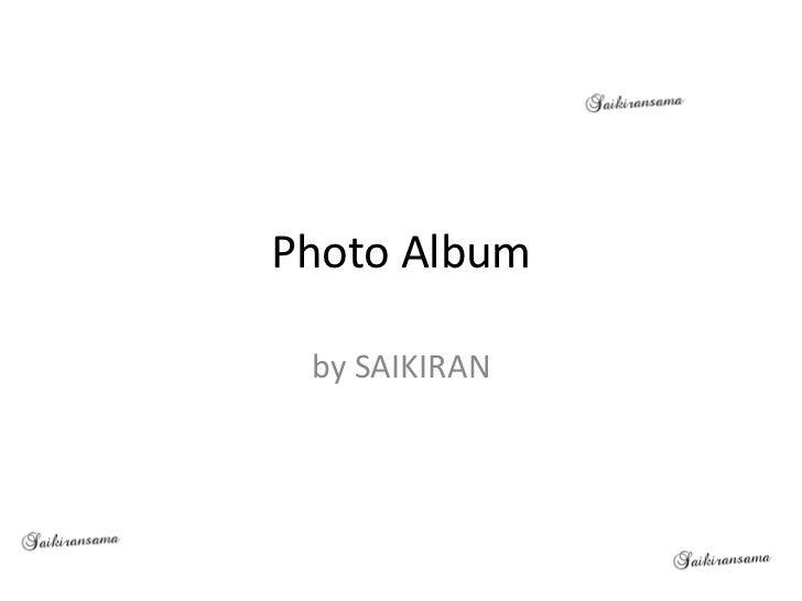 Photo Album by SAIKIRAN