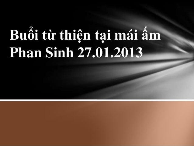 Buổi từ thiện tại mái ấmPhan Sinh 27.01.2013