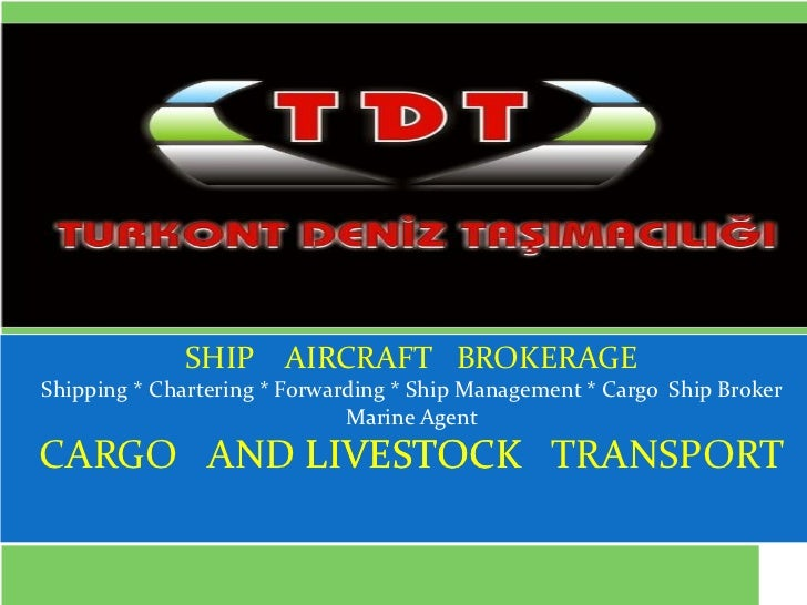 by İSMET ATEŞ             SHIP AIRCRAFT BROKERAGEShipping * Chartering * Forwarding * Ship Management * Cargo Ship Broker ...