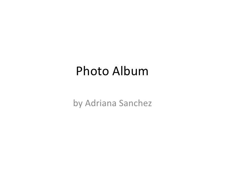 Photo Album<br />by Adriana Sanchez<br />
