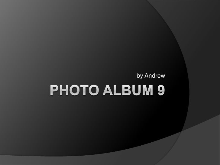Photo Album 9<br />by Andrew<br />