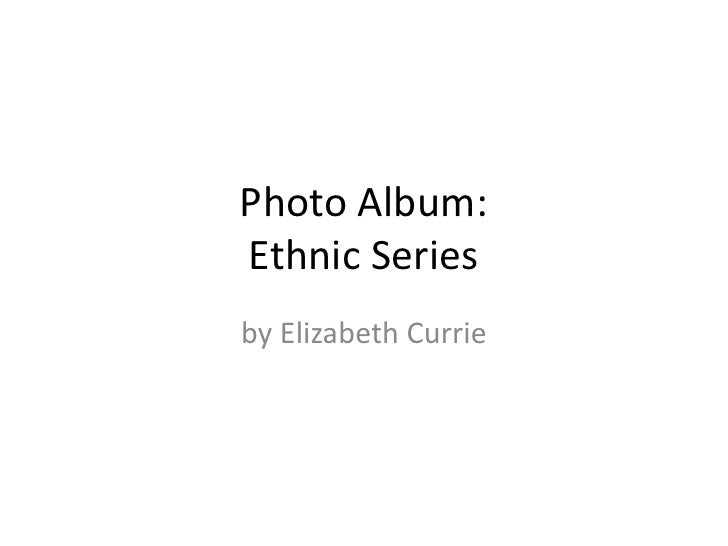 Photo Album:Ethnic Series<br />by Elizabeth Currie<br />