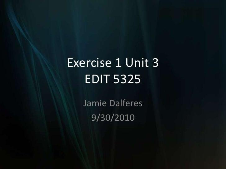 Exercise 1 Unit 3EDIT 5325<br />Jamie Dalferes<br />9/30/2010<br />