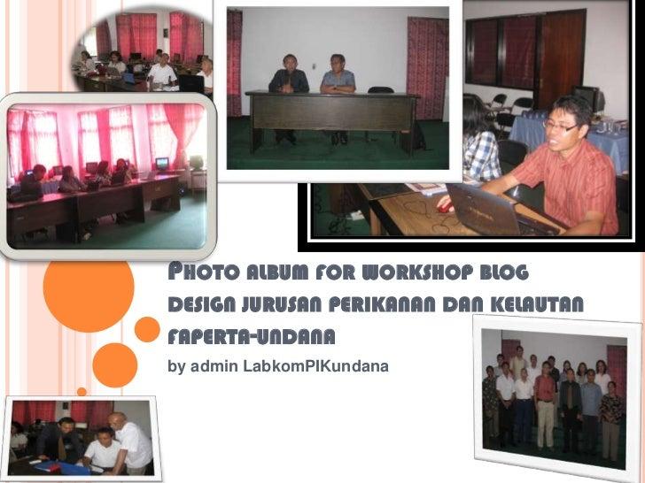 Photo album for workshop blog design jurusanperikanandankelautanfaperta-undana<br />by admin LabkomPIKundana<br />