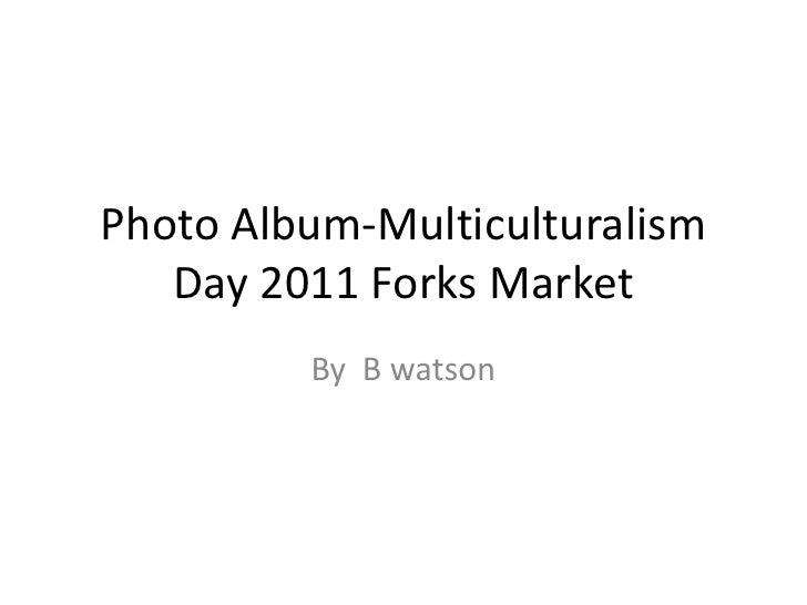 Photo Album-Multiculturalism   Day 2011 Forks Market         By B watson