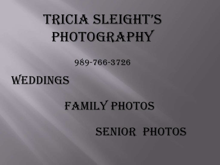 TriciaSleight'sPhotography<br />989-766-3726<br />Weddings<br />Family Photos<br />Senior  Photos<br />