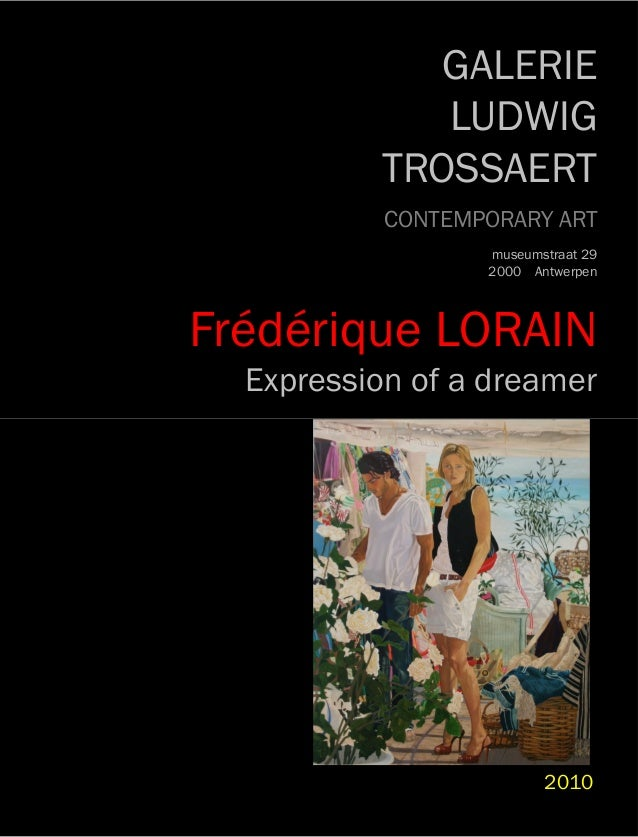 GALERIE LUDWIG TROSSAERT CONTEMPORARY ART museumstraat 29 2000 Antwerpen Frédérique LORAIN Expression of a dreamer 2010