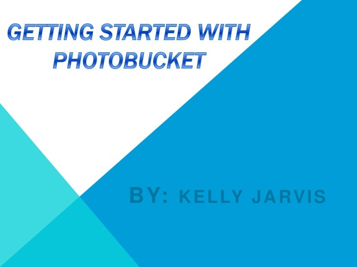 Photobucket Powerpoint Assignment for CIS100 Kelly Jarvis