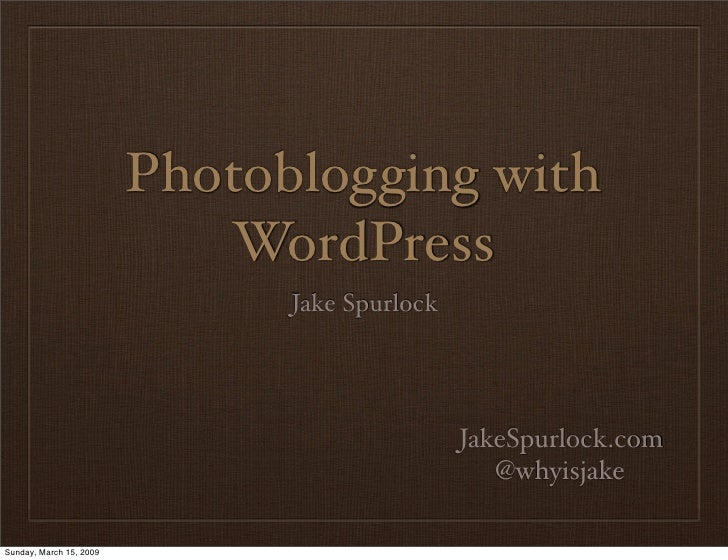 Photoblogging with                             WordPress                                Jake Spurlock                     ...
