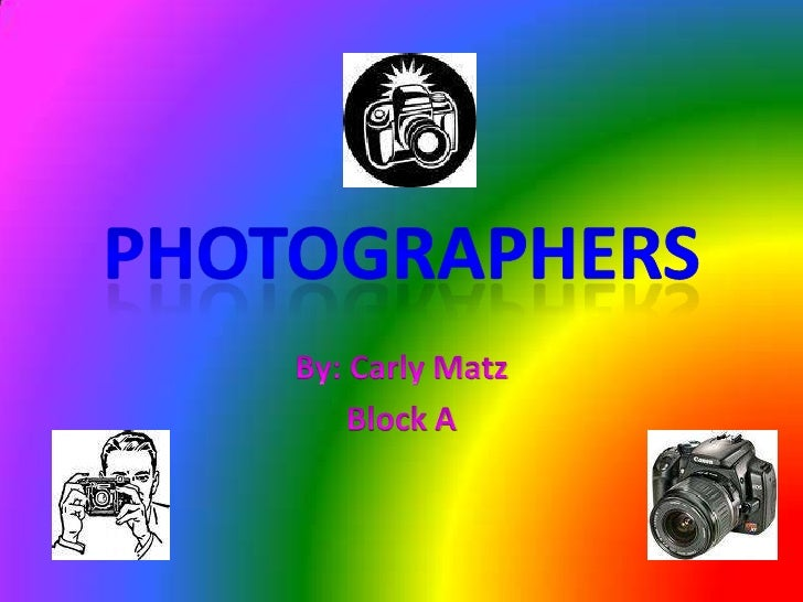 Photographers<br />By: Carly Matz <br />Block A<br />