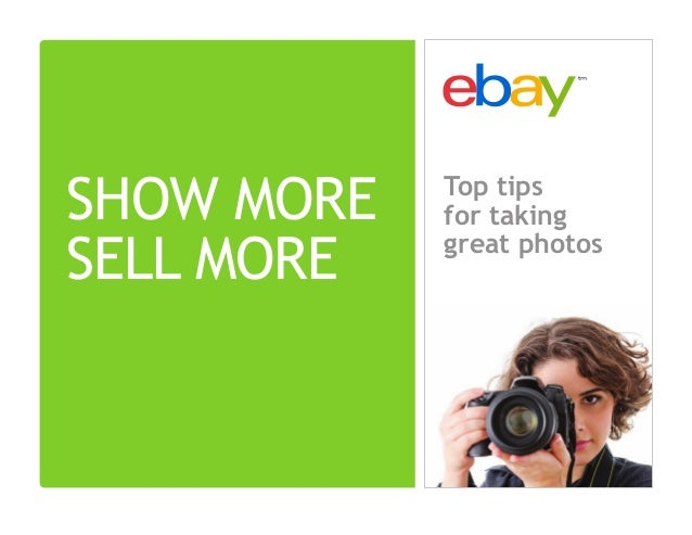 SHOW MORE SELL MORE Top tips for taking great photos