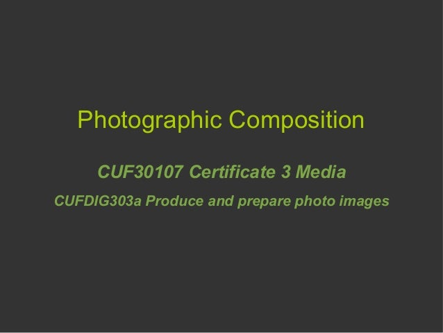 Photographic Composition CUF30107 Certificate 3 Media CUFDIG303a Produce and prepare photo images