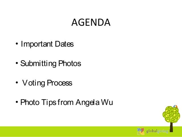 AGENDA• Important Dates• Submitting Photos• Voting Process• Photo Tipsfrom AngelaWu