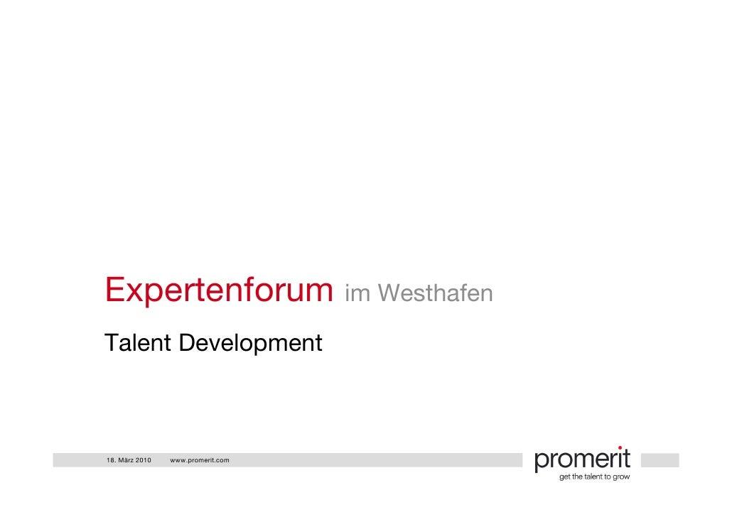 Expertenforum im Westhafen Talent Development    18. März 2010   www.promerit.com