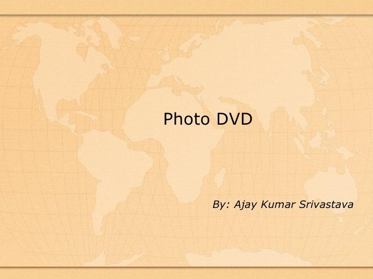 Photo DVD         By: Ajay Kumar Srivastava