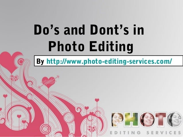 Do's and Dont's in Photo Editing By http://www.photo-editing-services.com/
