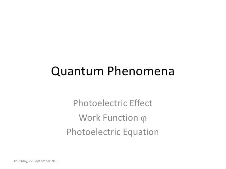 Quantum Phenomena<br />Photoelectric Effect<br />Work Function j<br />Photoelectric Equation<br />Wednesday, 09 September ...